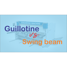 Guillotine shearing compare with Swing beam shearing